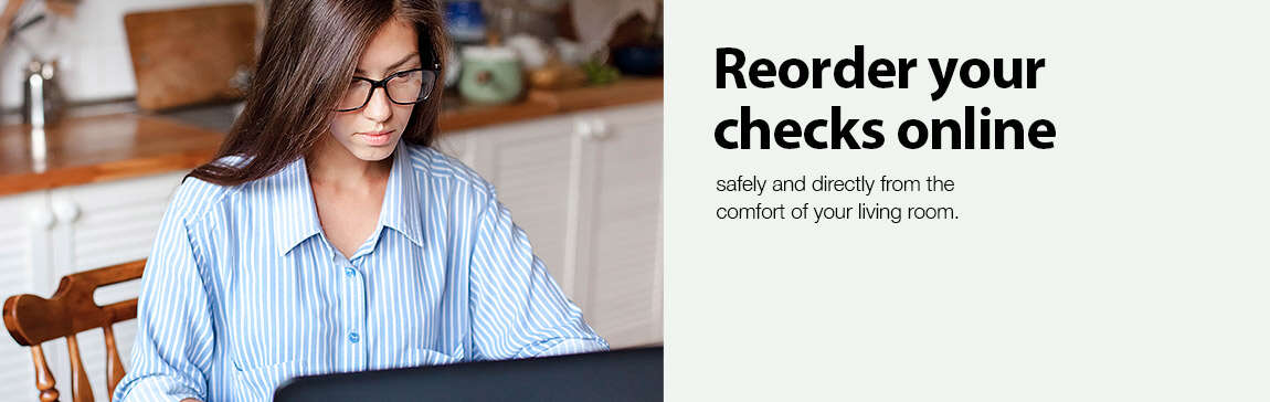 Reorder your checks online. Safely and directly from the comfort of your living room